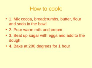 How to cook: 1. Mix cocoa, breadcrumbs, butter, flour and soda in the bowl 2.