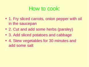 How to cook: 1. Fry sliced carrots, onion pepper with oil in the saucepan 2.