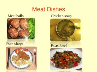 Meat Dishes Meat balls Chicken soup Roast beef Pork chops
