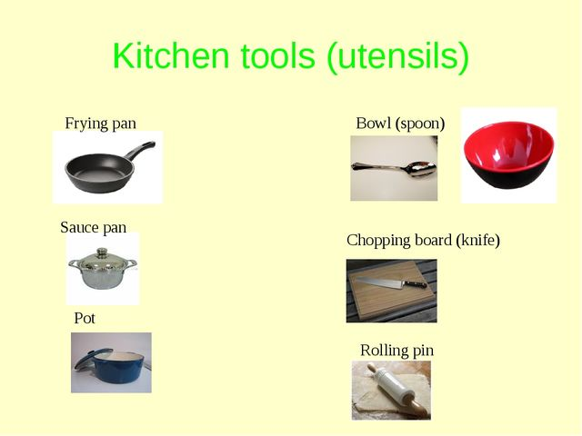 Kitchen tools (utensils) Frying pan Pot Sauce pan Bowl (spoon) Chopping board...