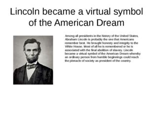 Lincoln became a virtual symbol of the American Dream Among all presidents in