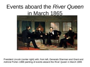 Events aboard the River Queen in March 1865 President Lincoln (center right)