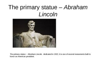 The primary statue – Abraham Lincoln The primary statue – Abraham Lincoln,  d