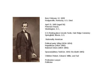 Born February 12, 1809 Hodgenville, Kentucky, U.S. Died April 15, 1865 (aged