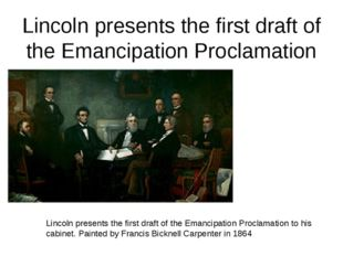 Lincoln presents the first draft of the Emancipation Proclamation Lincoln pre
