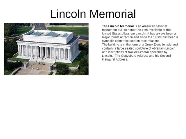 Lincoln Memorial The Lincoln Memorial is an American national monument built...