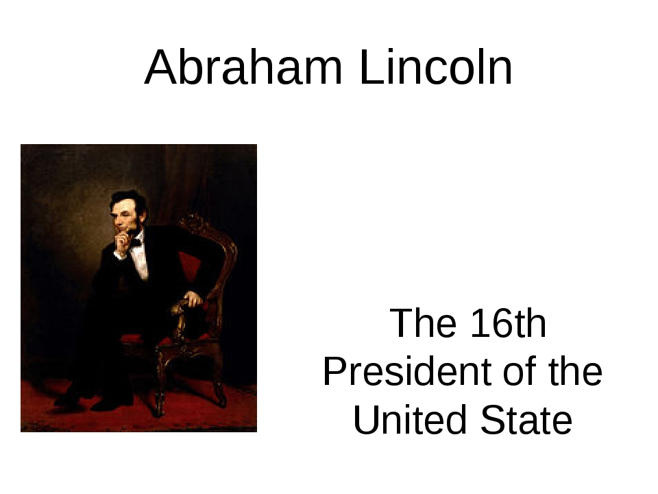 Abraham Lincoln  The 16th President of the United State