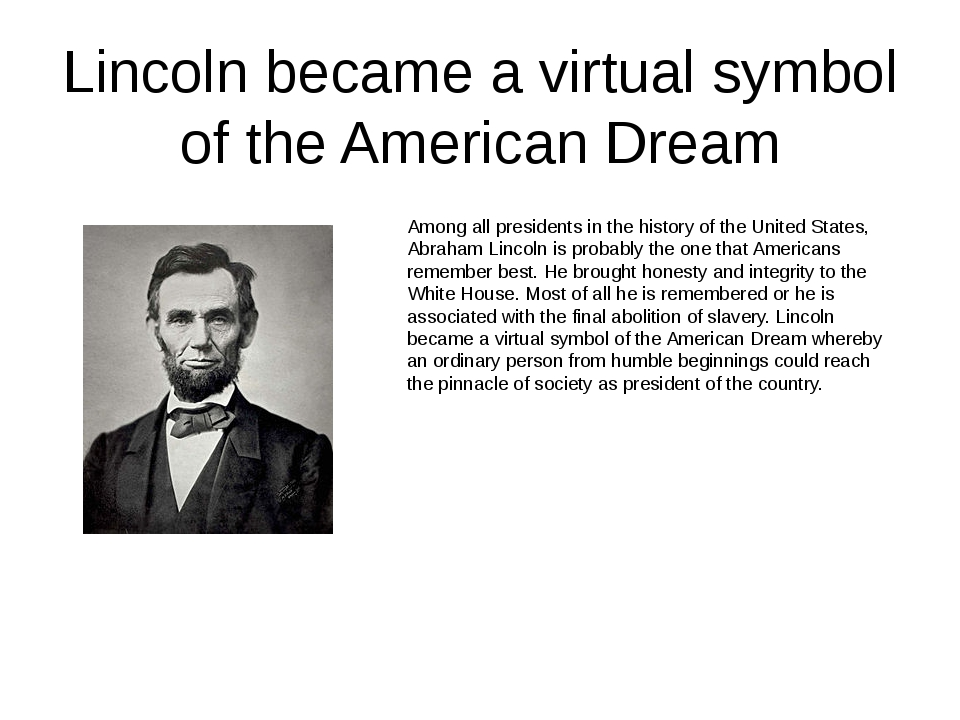 Lincoln became a virtual symbol of the American Dream Among all presidents in...