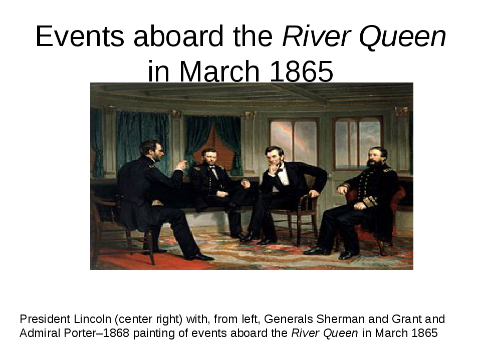 Events aboard the River Queen in March 1865 President Lincoln (center right)...
