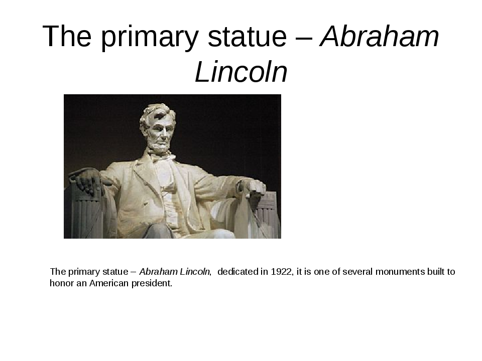 The primary statue – Abraham Lincoln The primary statue – Abraham Lincoln,  d...