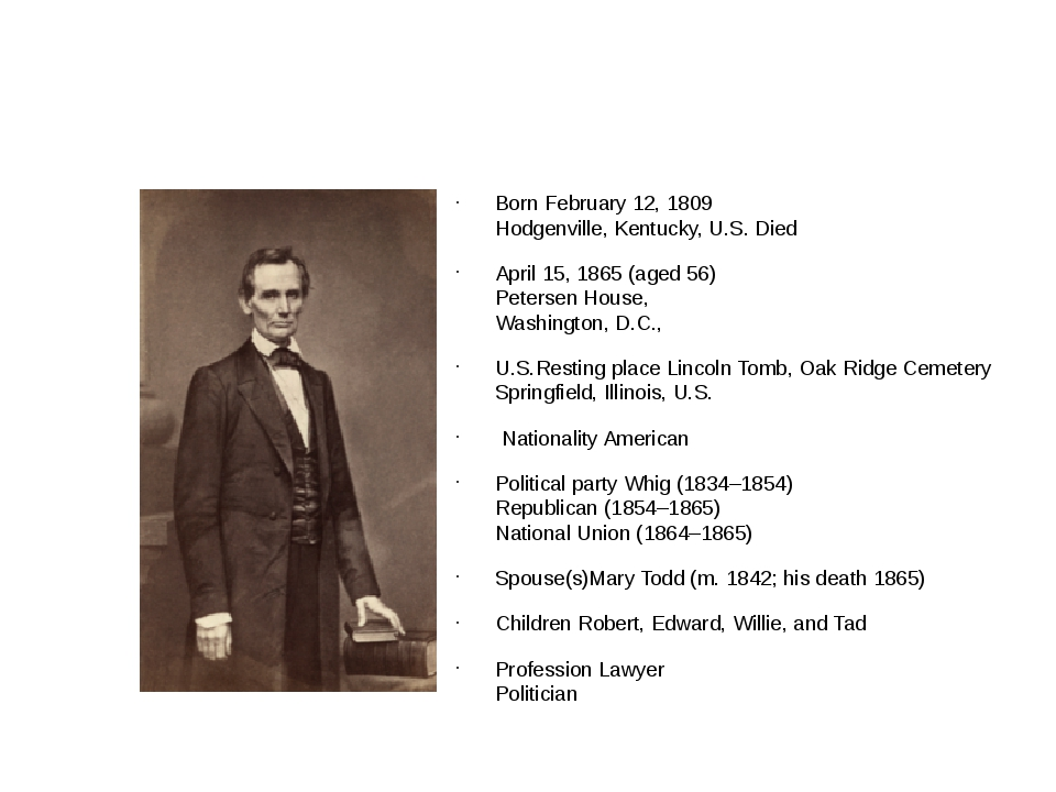 Born February 12, 1809 Hodgenville, Kentucky, U.S. Died April 15, 1865 (aged...