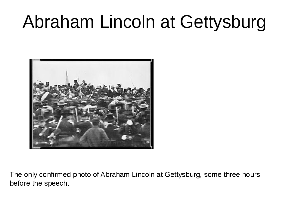 Abraham Lincoln at Gettysburg The only confirmed photo of Abraham Lincoln at...