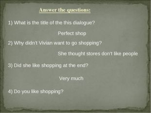 Answer the questions: 1) What is the title of the this dialogue? Perfect shop