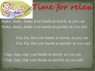 Shake, shake, shake your hands as slowly as you can Shake, shake, shake your