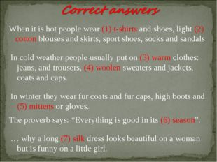 When it is hot people wear (1) t-shirts and shoes, light (2) cotton blouses a