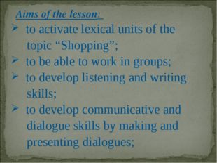 """Aims of the lesson: to activate lexical units of the topic """"Shopping""""; to be"""