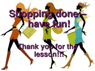 Shopping done – have fun! Thank you for the lesson!!!
