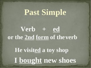 I bought new shoes Past Simple Verb + ed or the 2nd form of the verb He visit