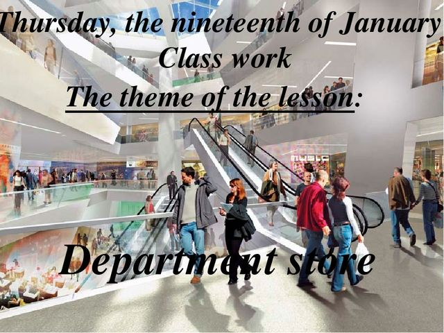 Thursday, the nineteenth of January Class work The theme of the lesson: Depar...