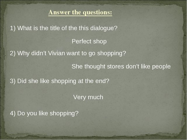 Answer the questions: 1) What is the title of the this dialogue? Perfect shop...