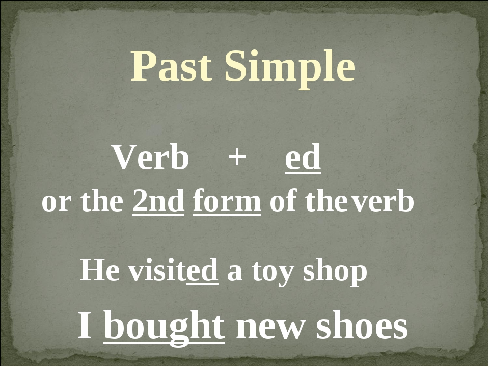 I bought new shoes Past Simple Verb + ed or the 2nd form of the verb He visit...