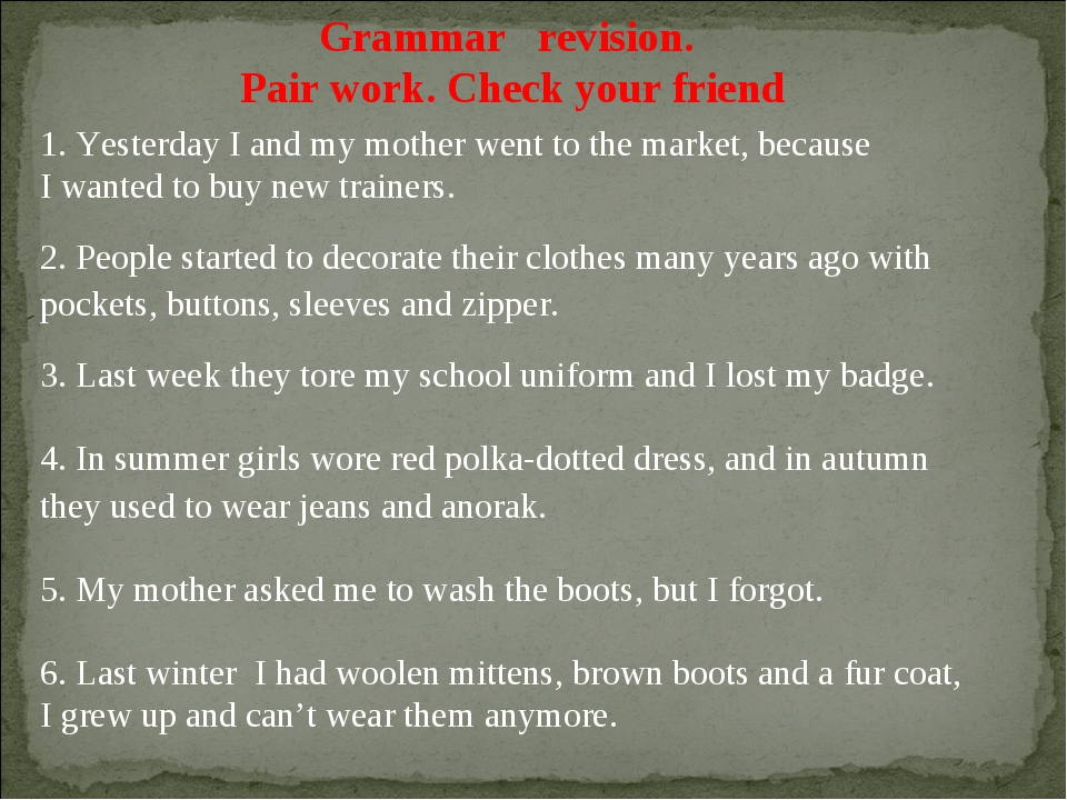 Grammar revision. Pair work. Check your friend 1. Yesterday I and my mother w...