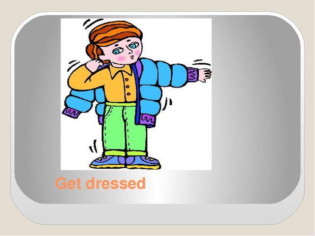 Get dressed