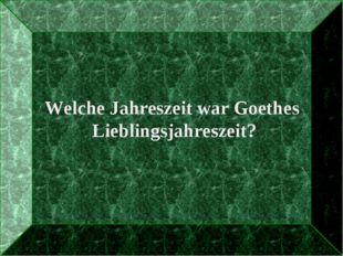 Welche Jahreszeit war Goethes Lieblingsjahreszeit?