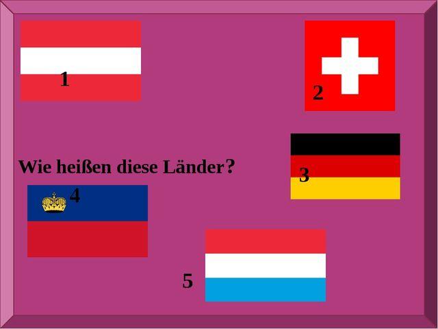 Wie heißen diese Länder? 1 2 3 4 5