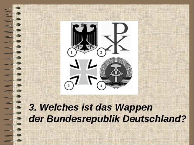 3. Welches ist das Wappen der Bundesrepublik Deutschland?