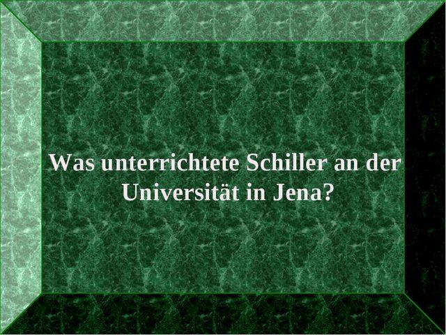 Was unterrichtete Schiller an der Universität in Jena?