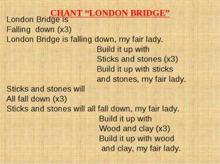 """CHANT """"LONDON BRIDGE"""" London Bridge is Falling down (x3) London Bridge is fal"""