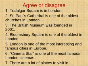 Agree or disagree 1. Trafalgar Square is in London. 2. St. Paul's Cathedral i