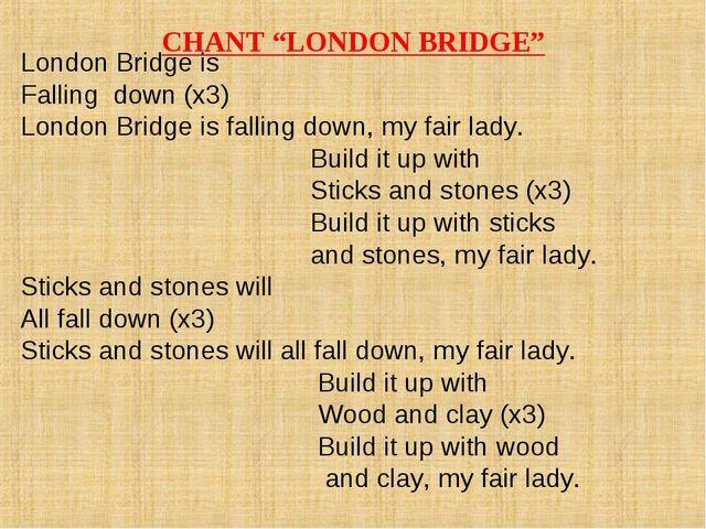 """CHANT """"LONDON BRIDGE"""" London Bridge is Falling down (x3) London Bridge is fal..."""