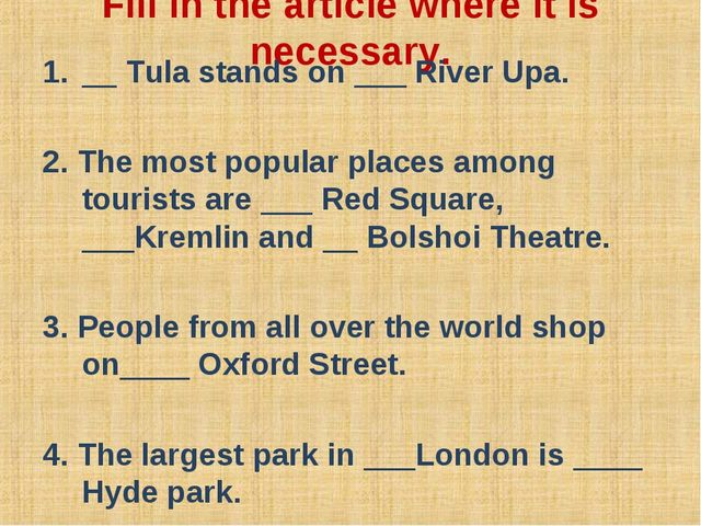 Fill in the article where it is necessary. __ Tula stands on ___ River Upa. 2...