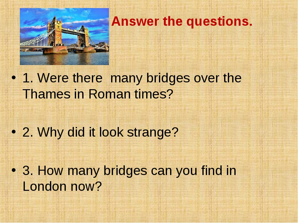 Answer the questions. 1. Were there many bridges over the Thames in Roman ti...