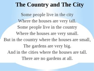 The Country and The City Some people live in the city Where the houses are ve