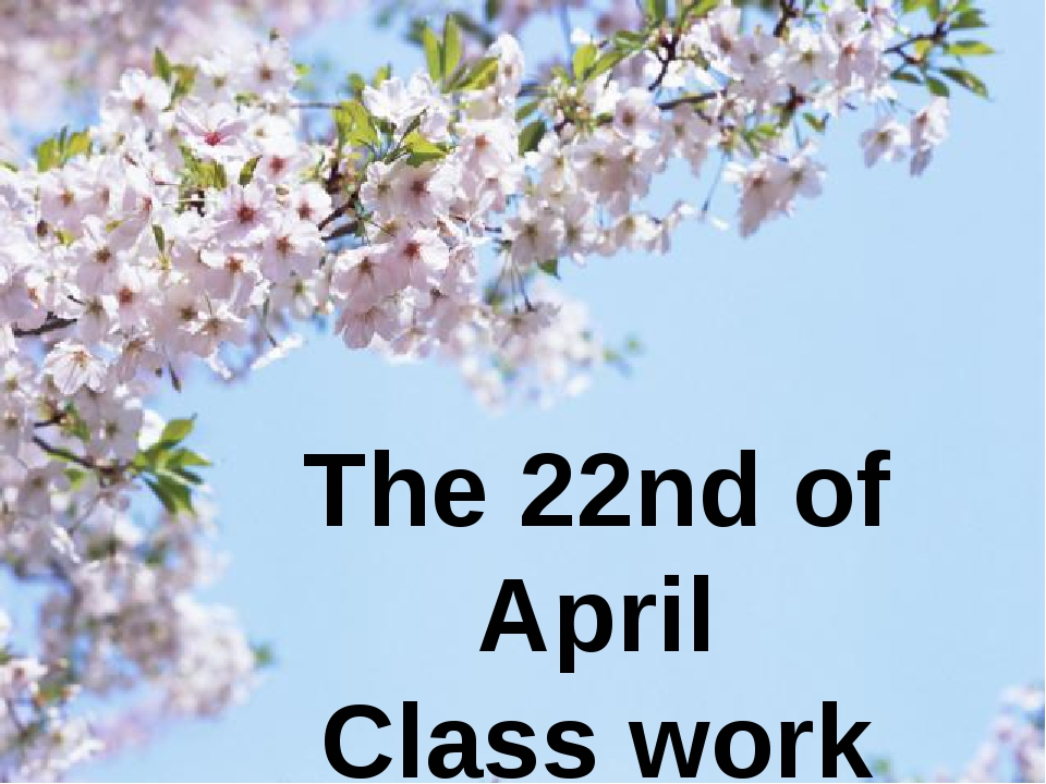 The 22nd of April Class work