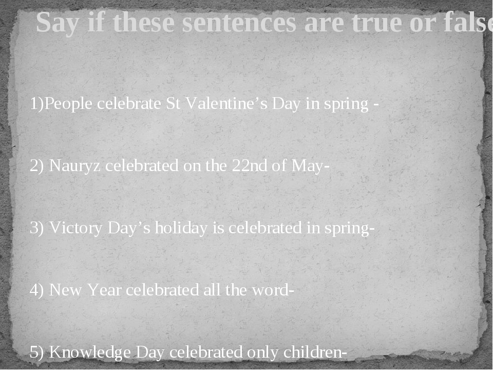 1)People celebrate St Valentine's Day in spring - 2) Nauryz celebrated on th...