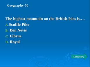 Geography-50 The highest mountain on the British Isles is…. Scuffle Pike Ben