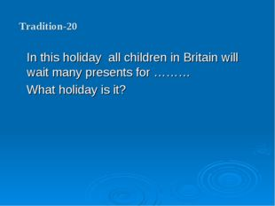 Tradition-20 In this holiday all children in Britain will wait many presents