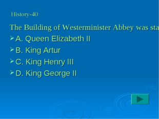 The Building of Westerminister Abbey was started by: A. Queen Elizabeth II B.