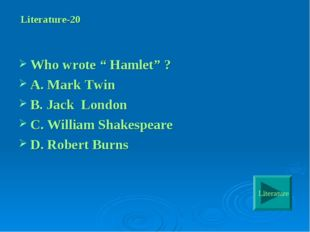 "Literature-20 Who wrote "" Hamlet"" ? A. Mark Twin B. Jack London C. William S"