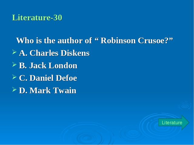 "Literature-30 Who is the author of "" Robinson Crusoe?"" A. Charles Diskens B...."