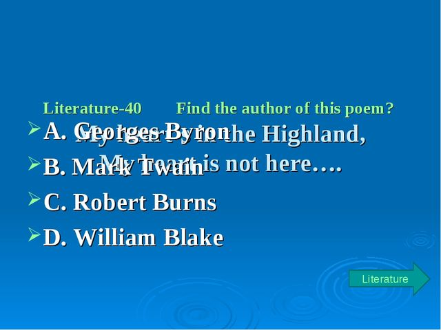 Literature-40 Find the author of this poem? My heart's in the Highland, My h...