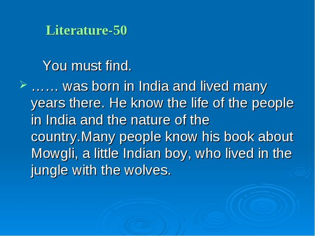 Literature-50 You must find. …… was born in India and lived many years there....