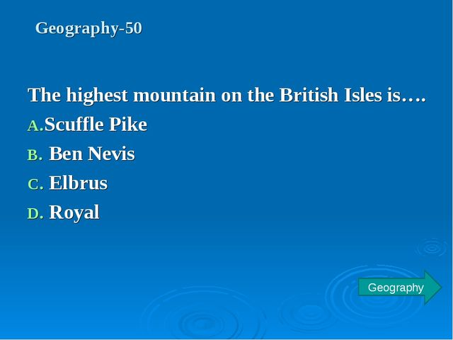 Geography-50 The highest mountain on the British Isles is…. Scuffle Pike Ben...