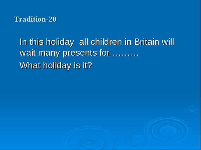 Tradition-20 In this holiday all children in Britain will wait many presents...