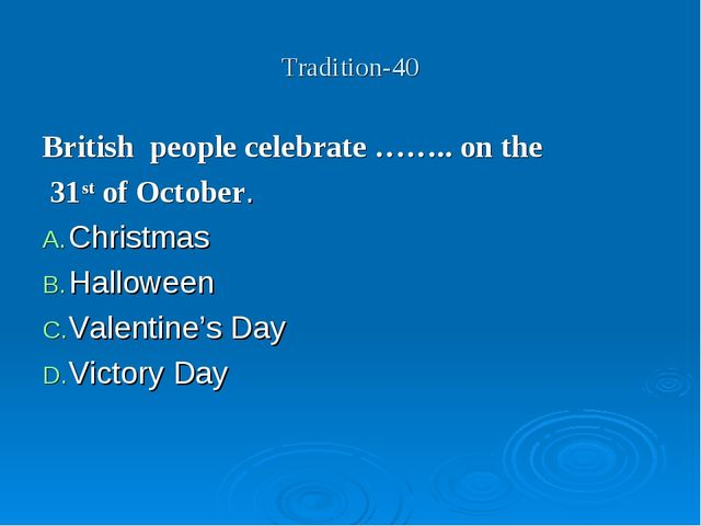 Tradition-40 British people celebrate …….. on the 31st of October. Christmas...