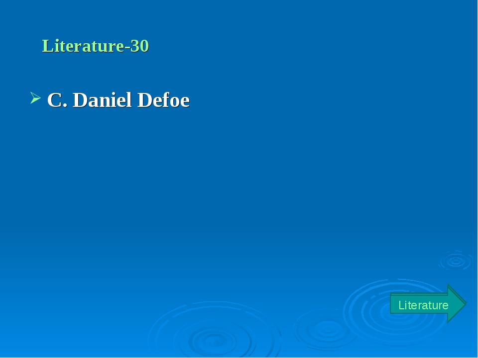 Literature-30 C. Daniel Defoe Literature Literature